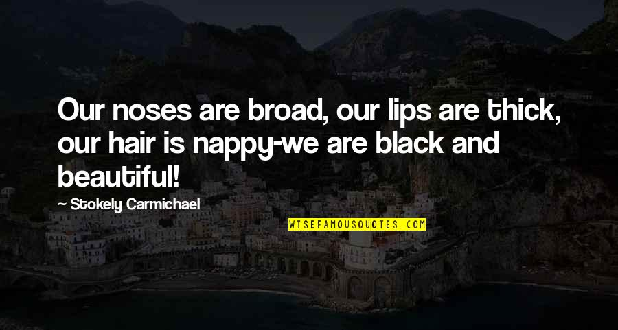 Bad Valentines Day Quotes By Stokely Carmichael: Our noses are broad, our lips are thick,