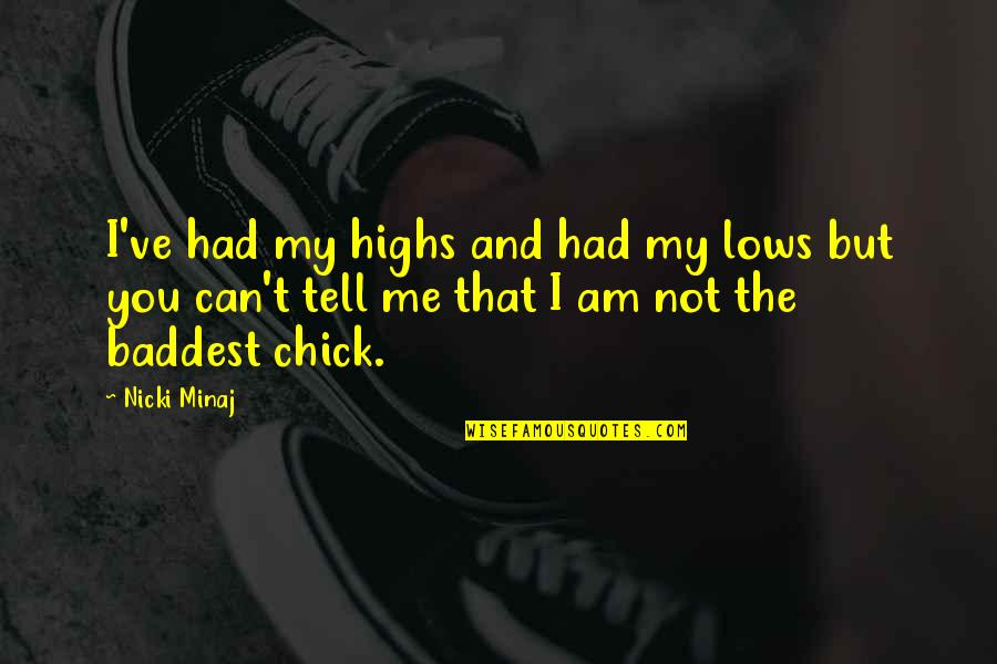 Baddest Chick Quotes By Nicki Minaj: I've had my highs and had my lows