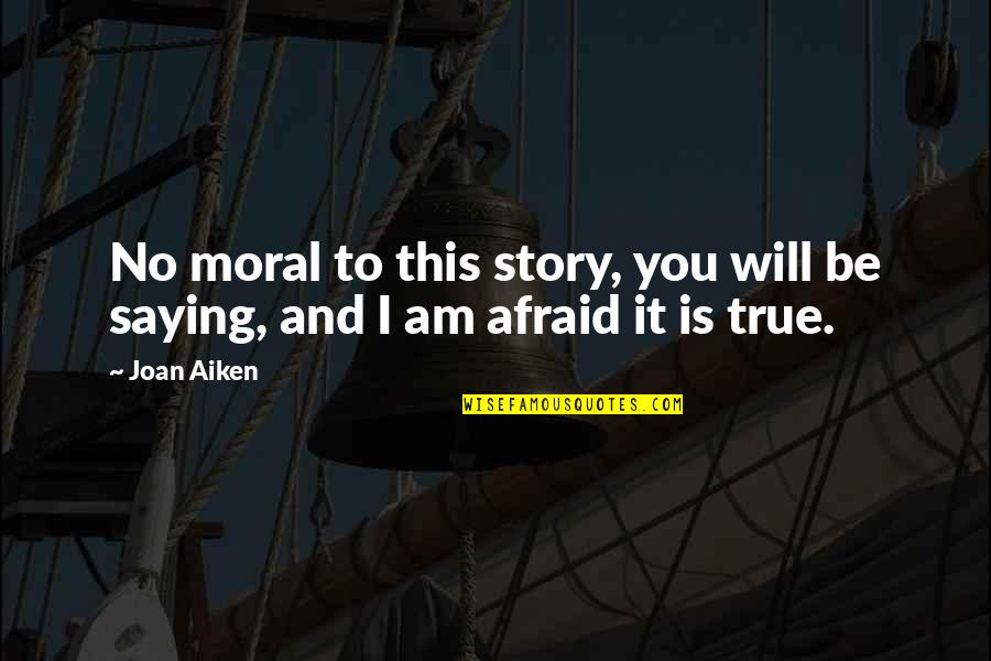 Badmashi Quotes By Joan Aiken: No moral to this story, you will be