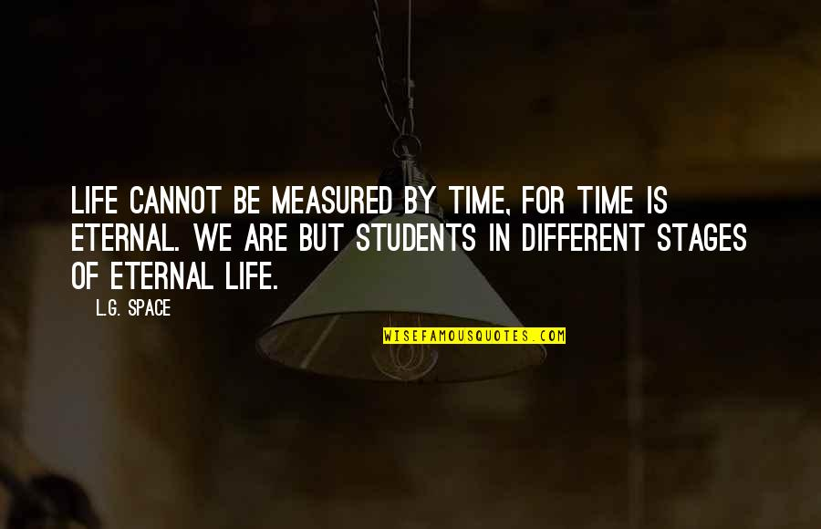 Badmashi Quotes By L.G. Space: Life cannot be measured by time, for time