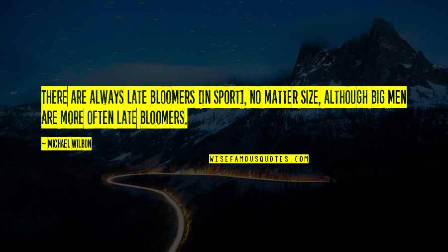 Badmashi Quotes By Michael Wilbon: There are always late bloomers [in sport], no