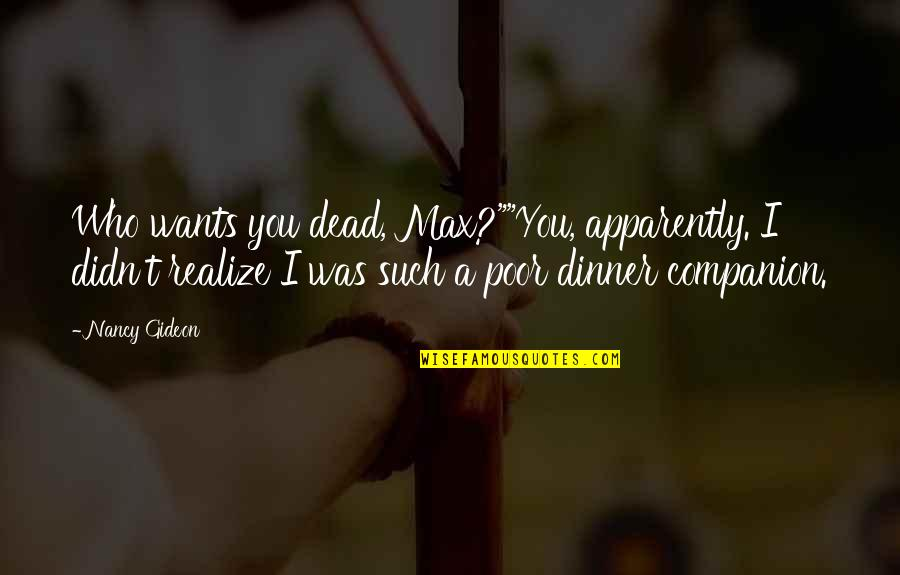 """Badmashi Quotes By Nancy Gideon: Who wants you dead, Max?""""""""You, apparently. I didn't"""