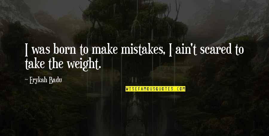 Badu Quotes By Erykah Badu: I was born to make mistakes, I ain't