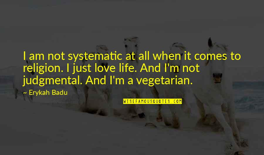 Badu Quotes By Erykah Badu: I am not systematic at all when it