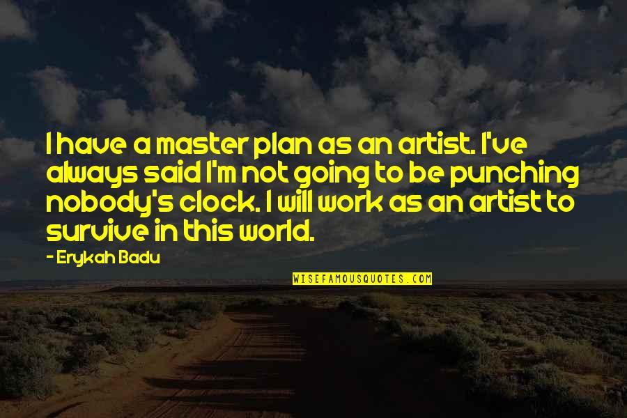 Badu Quotes By Erykah Badu: I have a master plan as an artist.