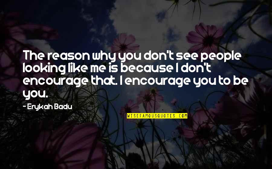 Badu Quotes By Erykah Badu: The reason why you don't see people looking