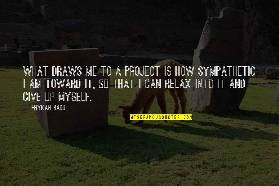 Badu Quotes By Erykah Badu: What draws me to a project is how