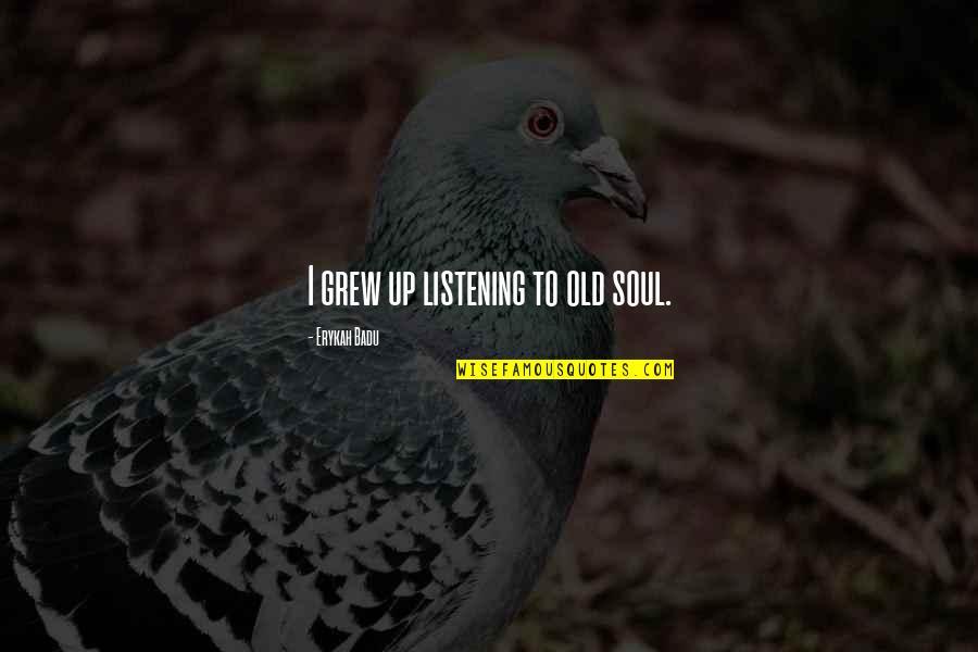 Badu Quotes By Erykah Badu: I grew up listening to old soul.