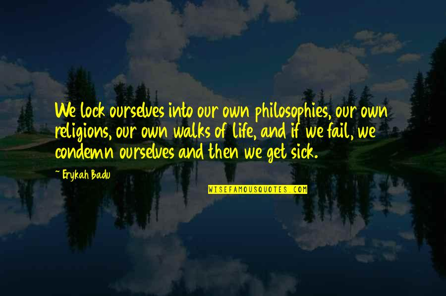 Badu Quotes By Erykah Badu: We lock ourselves into our own philosophies, our