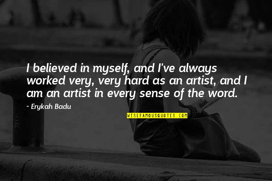 Badu Quotes By Erykah Badu: I believed in myself, and I've always worked