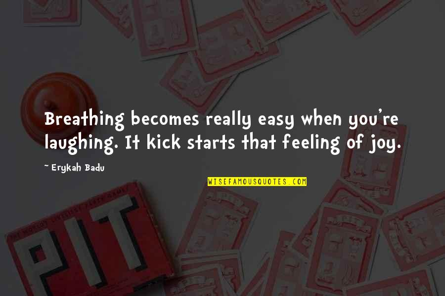 Badu Quotes By Erykah Badu: Breathing becomes really easy when you're laughing. It