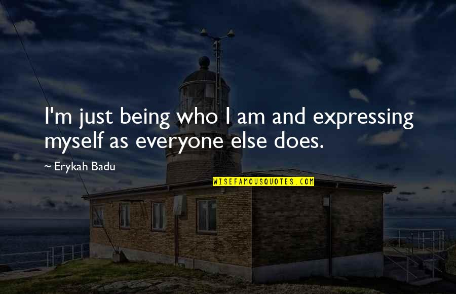 Badu Quotes By Erykah Badu: I'm just being who I am and expressing