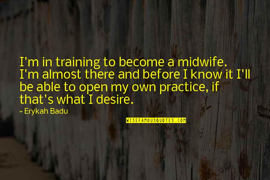 Badu Quotes By Erykah Badu: I'm in training to become a midwife. I'm