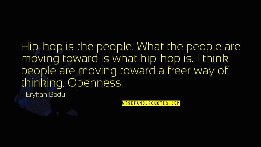 Badu Quotes By Erykah Badu: Hip-hop is the people. What the people are