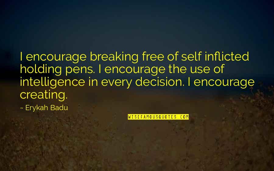 Badu Quotes By Erykah Badu: I encourage breaking free of self inflicted holding