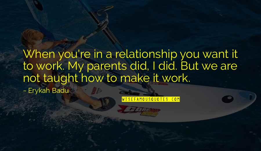 Badu Quotes By Erykah Badu: When you're in a relationship you want it