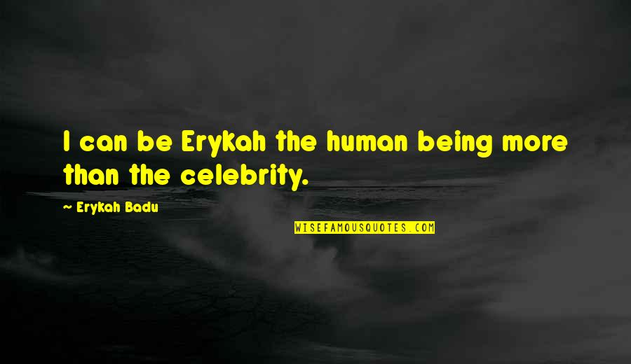 Badu Quotes By Erykah Badu: I can be Erykah the human being more