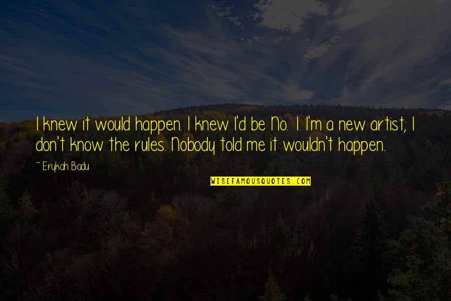 Badu Quotes By Erykah Badu: I knew it would happen. I knew I'd