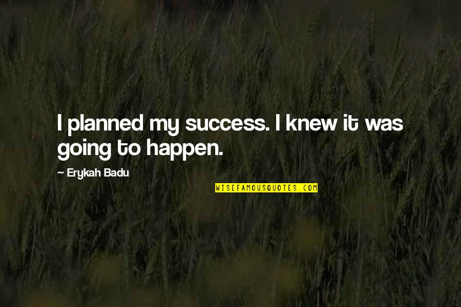 Badu Quotes By Erykah Badu: I planned my success. I knew it was
