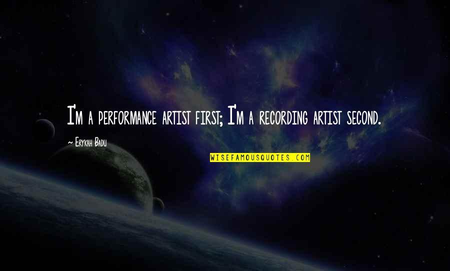 Badu Quotes By Erykah Badu: I'm a performance artist first; I'm a recording