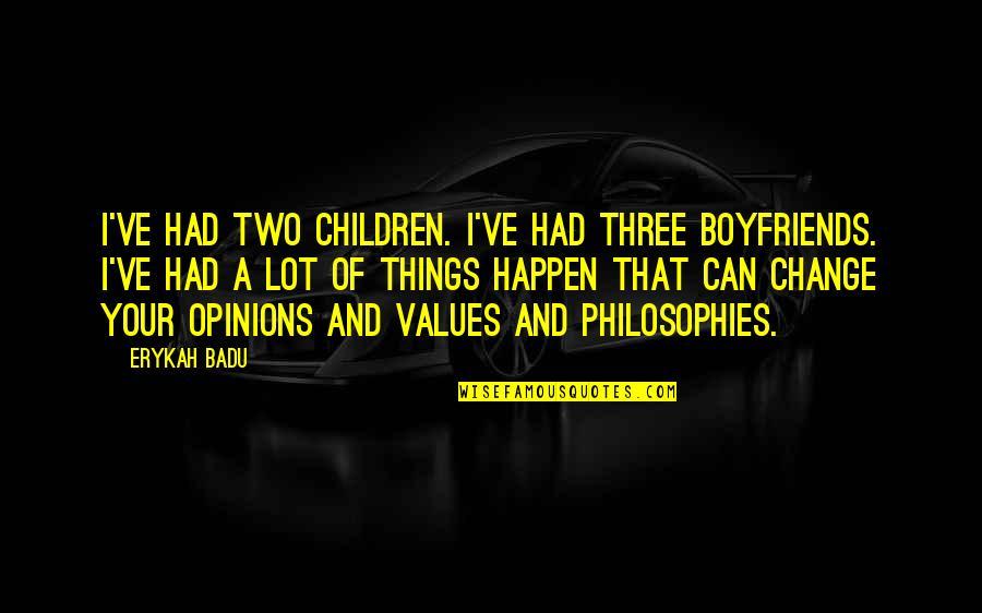 Badu Quotes By Erykah Badu: I've had two children. I've had three boyfriends.