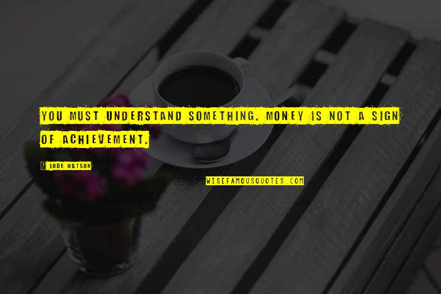 Bae Quotes By Jude Watson: You must understand something. Money is not a