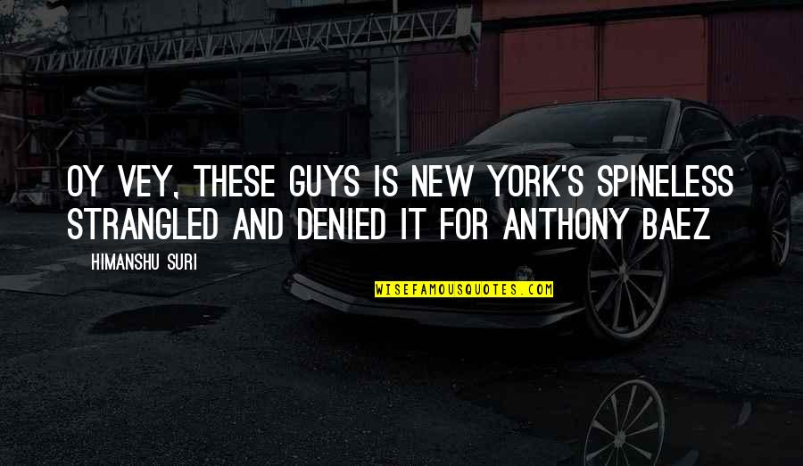 Baez's Quotes By Himanshu Suri: Oy vey, these guys is New York's spineless