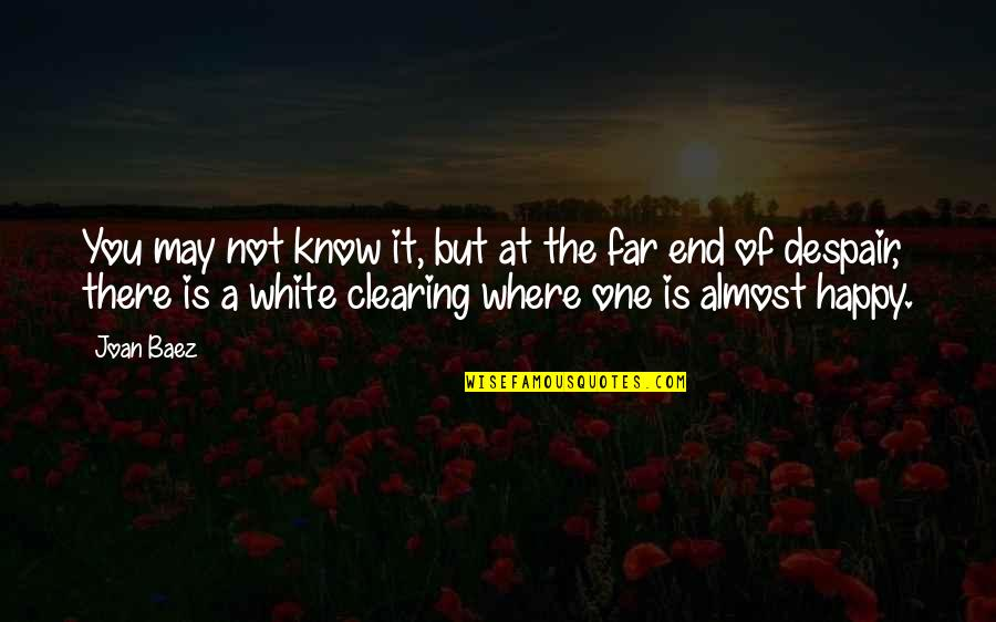 Baez's Quotes By Joan Baez: You may not know it, but at the