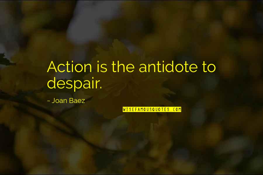 Baez's Quotes By Joan Baez: Action is the antidote to despair.