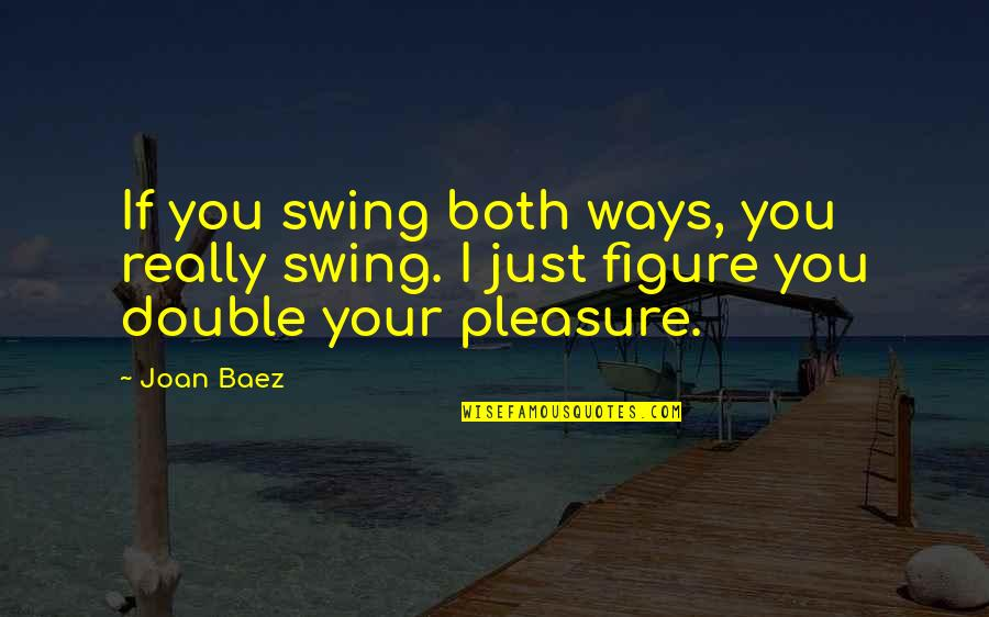 Baez's Quotes By Joan Baez: If you swing both ways, you really swing.
