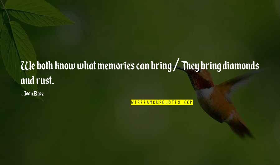 Baez's Quotes By Joan Baez: We both know what memories can bring /