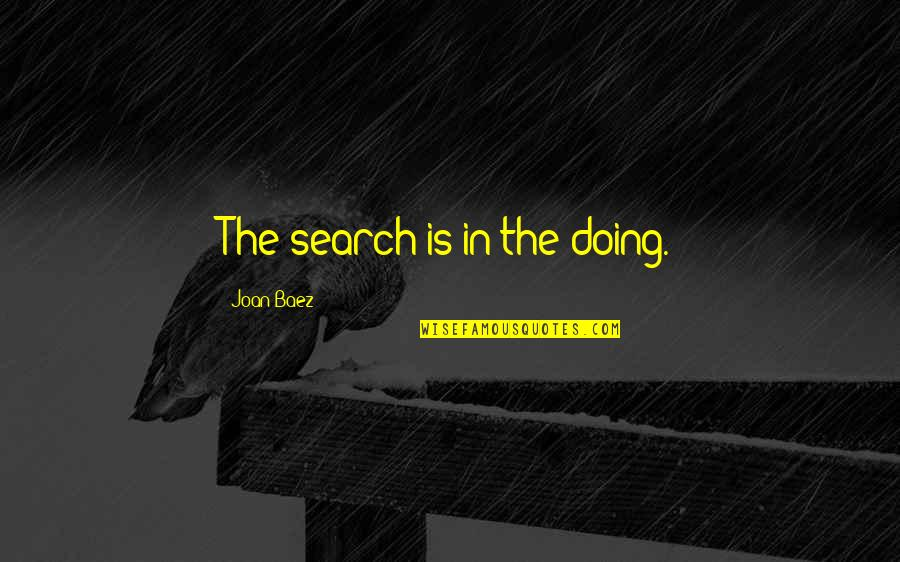 Baez's Quotes By Joan Baez: The search is in the doing.