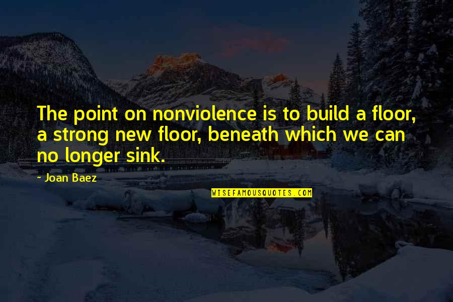 Baez's Quotes By Joan Baez: The point on nonviolence is to build a