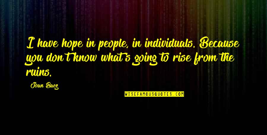 Baez's Quotes By Joan Baez: I have hope in people, in individuals. Because