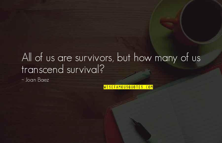 Baez's Quotes By Joan Baez: All of us are survivors, but how many