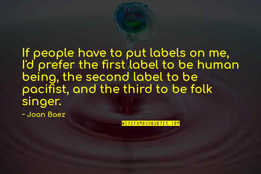 Baez's Quotes By Joan Baez: If people have to put labels on me,