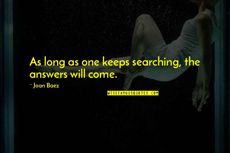 Baez's Quotes By Joan Baez: As long as one keeps searching, the answers
