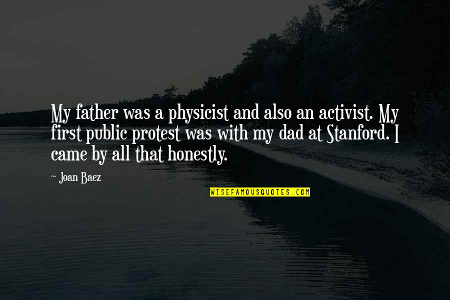 Baez's Quotes By Joan Baez: My father was a physicist and also an