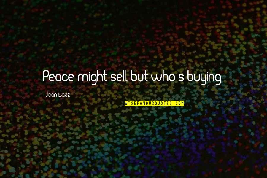 Baez's Quotes By Joan Baez: Peace might sell, but who's buying?