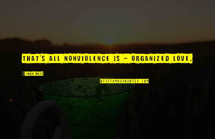 Baez's Quotes By Joan Baez: That's all nonviolence is - organized love.
