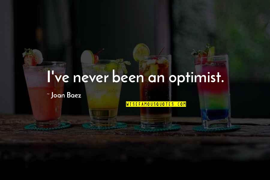 Baez's Quotes By Joan Baez: I've never been an optimist.