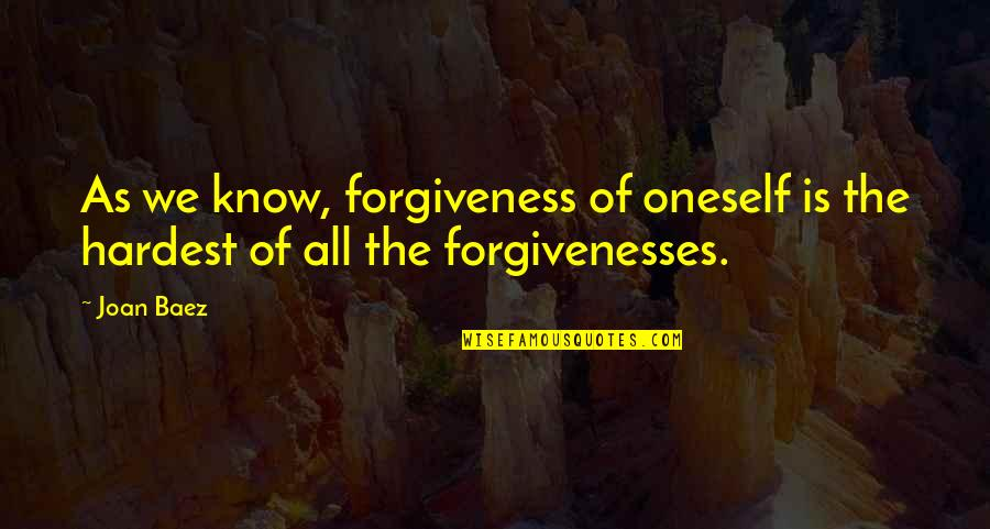 Baez's Quotes By Joan Baez: As we know, forgiveness of oneself is the