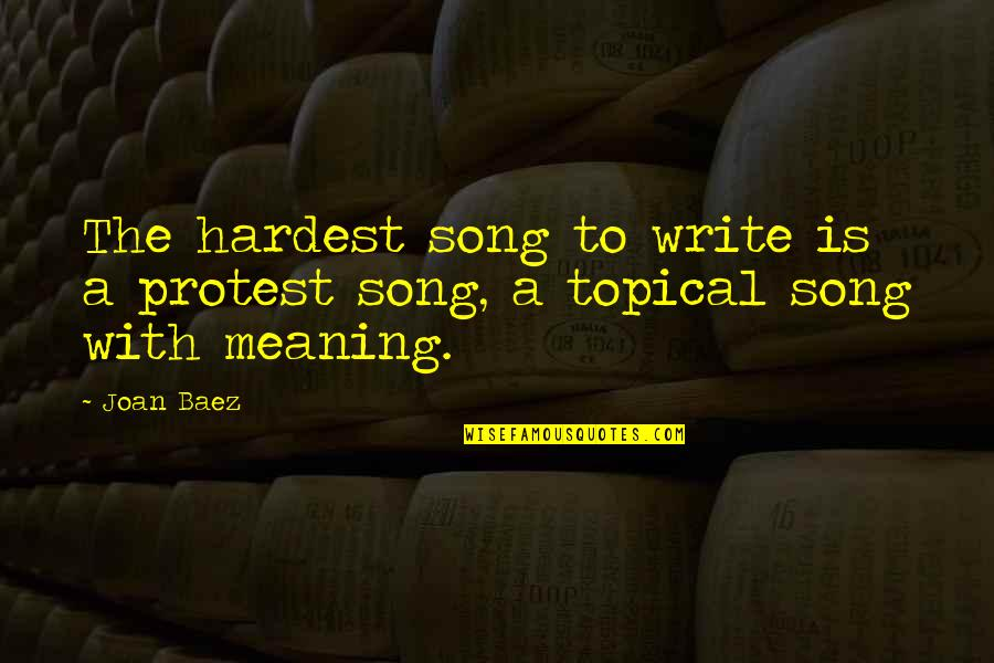Baez's Quotes By Joan Baez: The hardest song to write is a protest