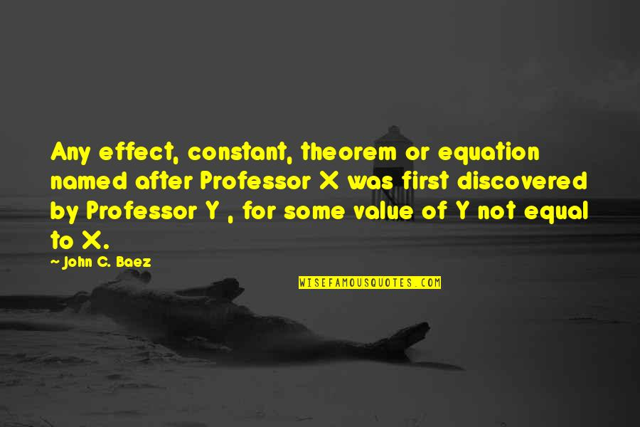 Baez's Quotes By John C. Baez: Any effect, constant, theorem or equation named after