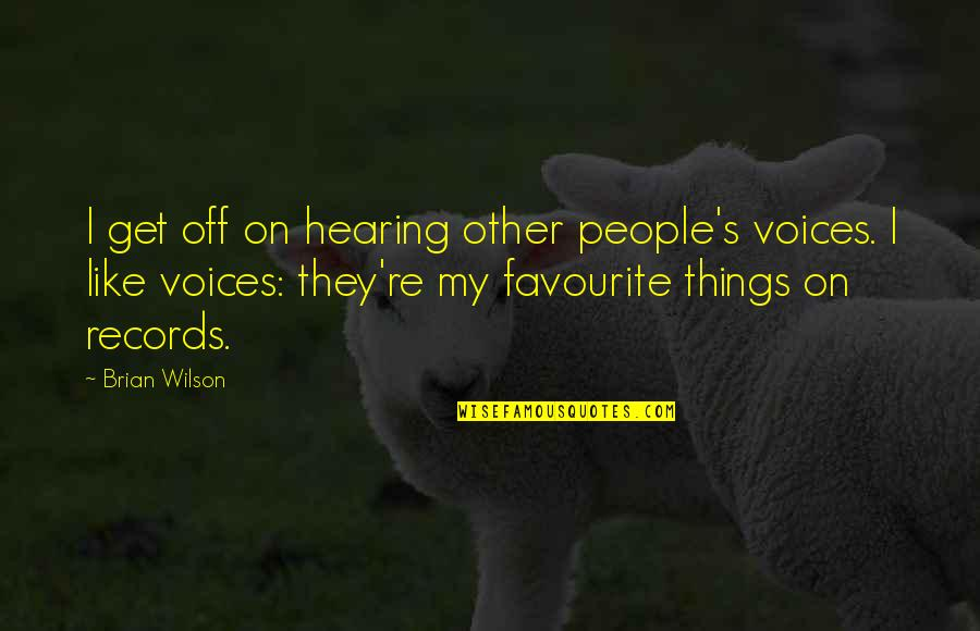 Bagget Quotes By Brian Wilson: I get off on hearing other people's voices.
