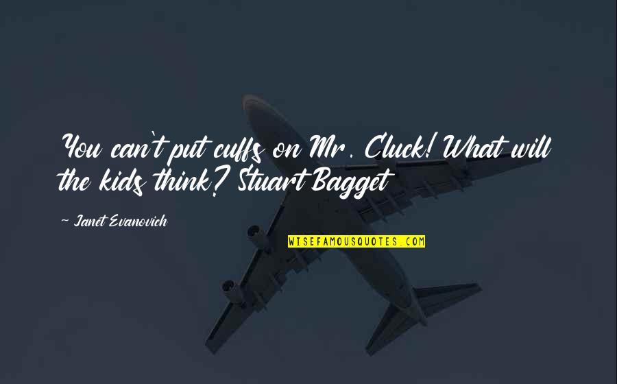 Bagget Quotes By Janet Evanovich: You can't put cuffs on Mr. Cluck! What