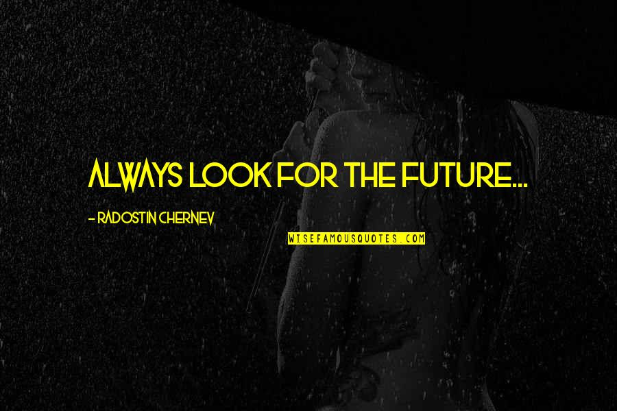 Bagget Quotes By Radostin Chernev: Always look for the future...