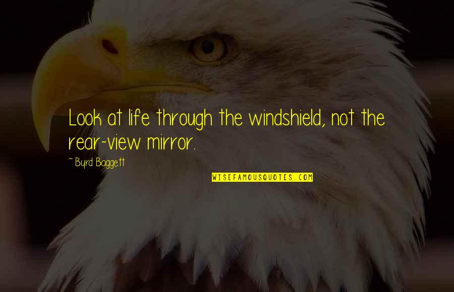 Baggett Quotes By Byrd Baggett: Look at life through the windshield, not the