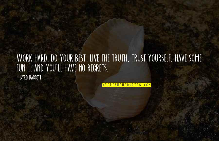 Baggett Quotes By Byrd Baggett: Work hard, do your best, live the truth,