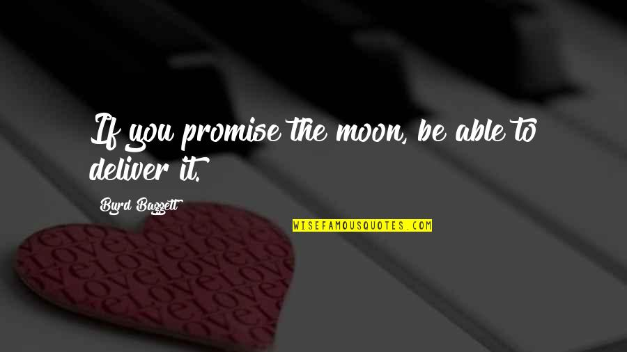 Baggett Quotes By Byrd Baggett: If you promise the moon, be able to